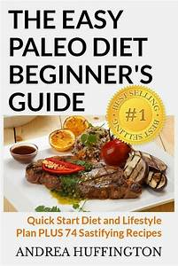 The Easy Paleo Diet Beginner U0026 39 S Guide  Quick Start Diet And