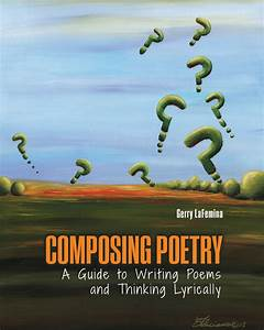 Composing Poetry  A Guide To Writing Poems And Thinking