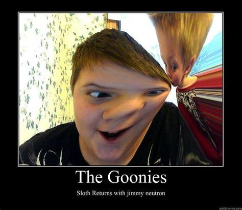 Goonies Meme - the goonies sloth returns with jimmy neutron motivational poster