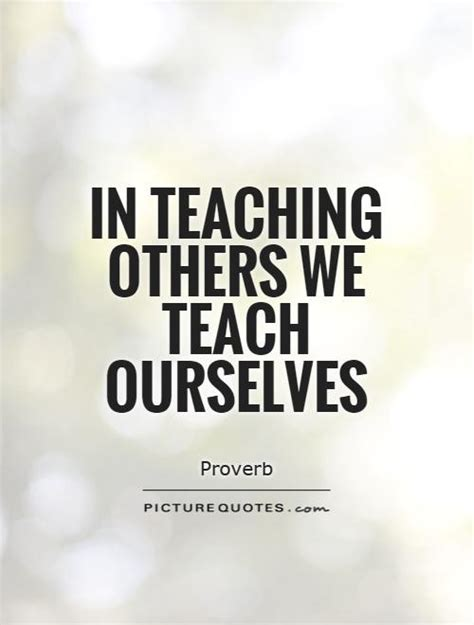 Quotes About Teaching Others Quotesgram