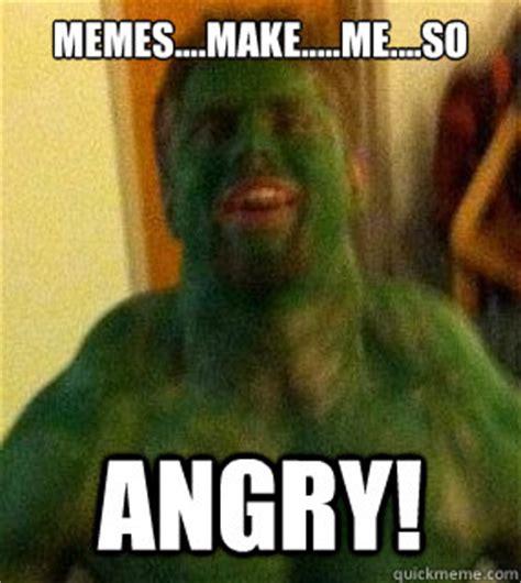 Hulk Memes - memes make me so angry hulk meme quickmeme