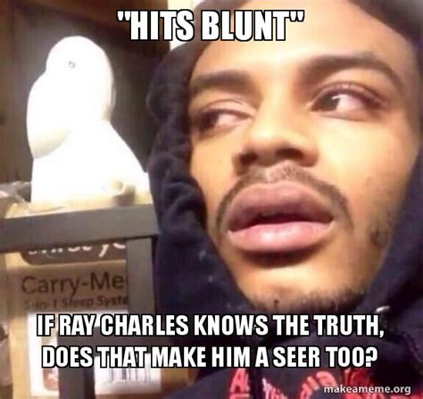 Ray Charles Memes - quot hits blunt quot if ray charles knows the truth does that make him a seer too make a meme