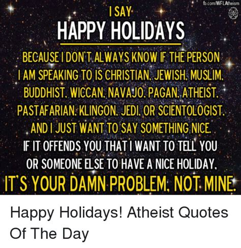 Happy Holidays Meme - fbcomwflatheismi i say happy holidays because i dont always know if the person i am speaking to