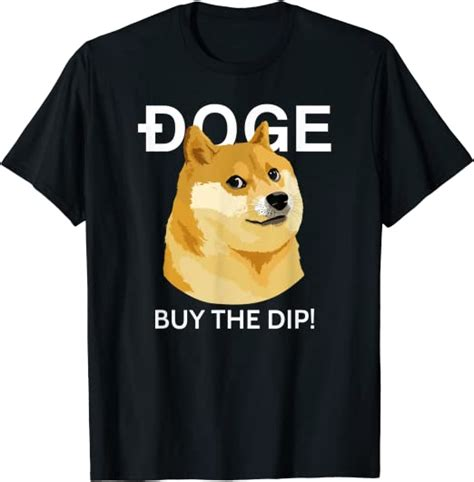 Doge Buy The Dip - Dogecoin to the Moon Crypto Doge Meme T ...