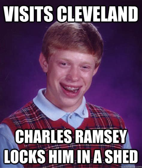 Charles Ramsey Meme - visits cleveland charles ramsey locks him in a shed bad luck brian quickmeme