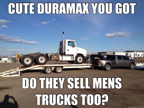 Duramax Memes - cute duramax you got do they sell mens trucks too dodge quickmeme