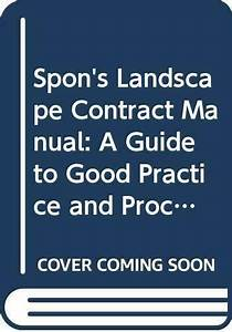 Spon U0026 39 S Landscape Contract Manual  A Guide To Good Pra