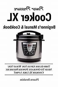 Power Pressure Cooker Xl Beginner U0026 39 S Manual  U0026 Cookbook