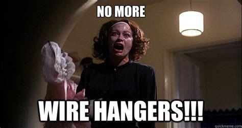 No More Memes - no more wire hangers best memes pinterest wire