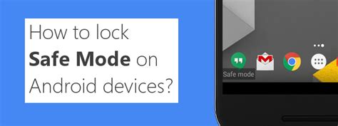 how to turn safe mode on android how to lock safe mode on android devices 42gears
