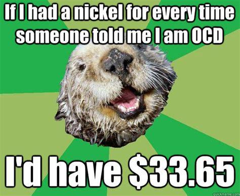 Funny Ocd Memes - ocd otter memes quickmeme