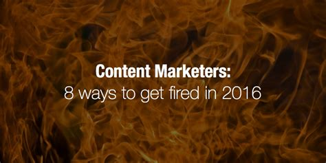 Content Marketers 8 Ways To Get Fired In 2016  Scoopit Blog