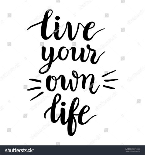 Inspirational Quote Live Your Own Lifehand Stock Vector. Cheap Kitchen Cabinets Columbus Ohio. How To Adjust Self Closing Kitchen Cabinet Hinges. Natural Cleaner For Kitchen Cabinets. Good Paint For Kitchen Cabinets. Kitchen Cabinets Nc. Canada Kitchen Cabinets. Amazon Kitchen Cabinet Doors. Cherry Vs Maple Kitchen Cabinets
