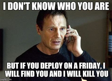 Software Meme - deploy on a friday software dev imgflip