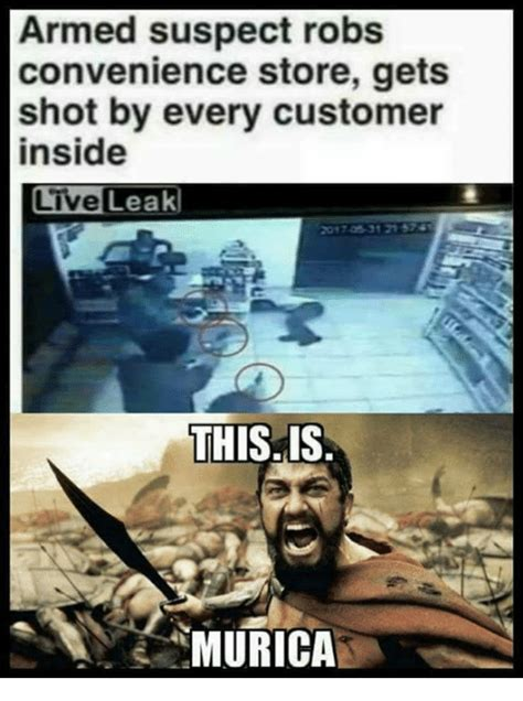 Convenience Store Meme - armed suspect robs convenience store gets shot by every customer inside live leak this is murica