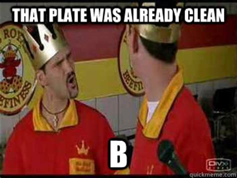 Half Baked Meme - that plate was already clean b half baked scarface quickmeme
