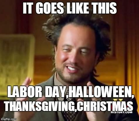 Labor Day Memes - ancient aliens meme imgflip
