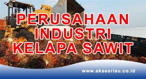 lowongan perusahaan kelapa sawit pekanbaru juli