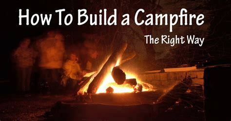 How To Build A Campfire The Right Way