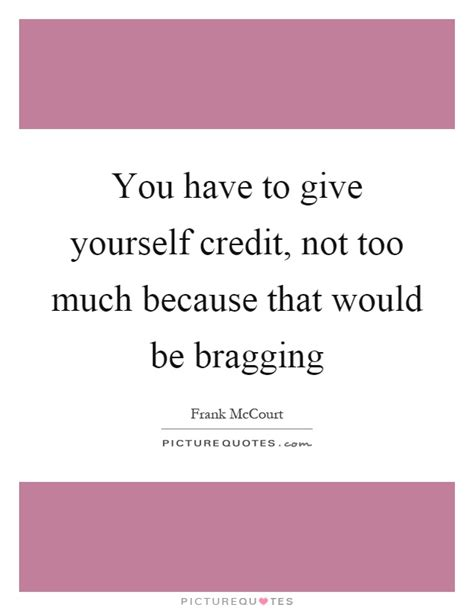 Giving Someone Too Much Credit Quotes