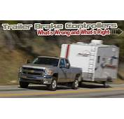 Trailer Brake Controllers Whats Wrong And Right