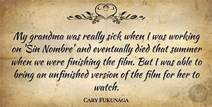 Cary Fukunaga: ... Grandma Sick Quotes