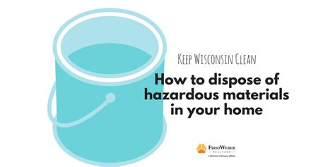 Keep Wisconsin Clean! How To Dispose Of Hazardous Material
