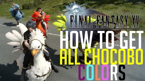 chocobo colors xv how to get all chocobo colors all