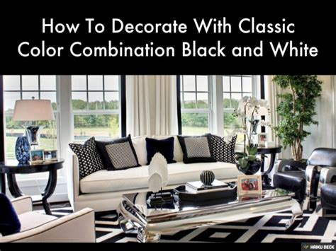 how to decorate with classic color combination black and white