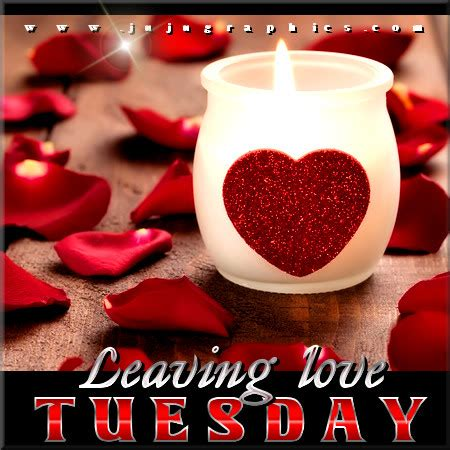 leaving love tuesday graphics quotes comments images