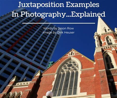 juxtaposition examples  photographyexplained