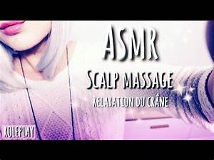 ASMR Roleplay Massage Crânien - SCALP MASSAGE - Head ...