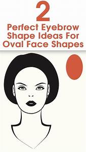 2 Perfect Eyebrow Shape Ideas For Oval Face Shapes | Ideas ...