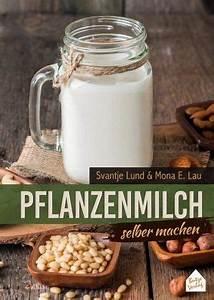 Bücher Selber Machen : pflanzenmilch selber machen von svantje lund buch ~ Eleganceandgraceweddings.com Haus und Dekorationen