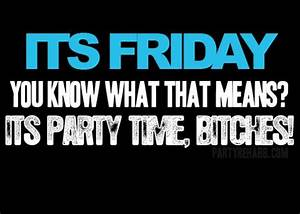 Its Friday. Party Time. | Alcohol & Party Quotes ...