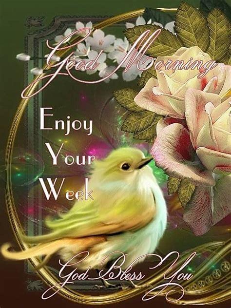 good morning enjoy  week god bless pictures