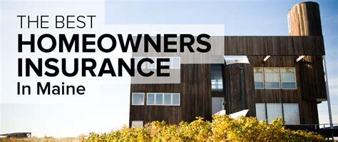 best homeowners insurance homeowners insurance in maine