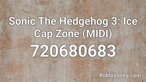 If you are happy with this, please share. Sonic The Hedgehog 3: Ice Cap Zone (MIDI) Roblox ID - Roblox music codes