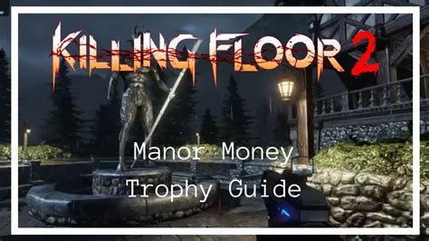 killing floor 2 trophy guide killing floor 2 manor money trophy guide