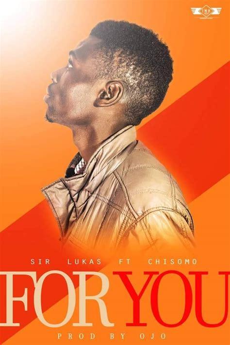 Sir Lukas Ft Chisomo  For You (prod Ojo) Afrofire