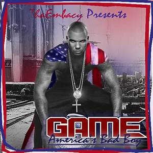 Game - America's Bad Boy Hosted by ThaEmbacy Mixtape ...