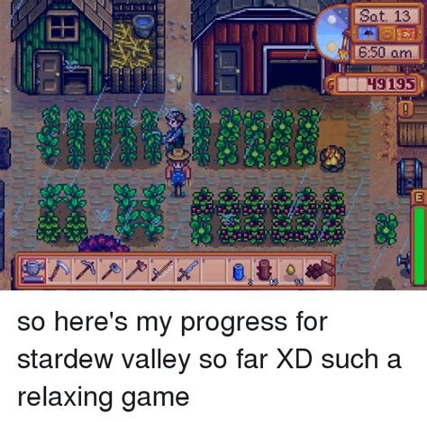 Stardew Valley Memes - sot 13 650 am 49195 so here s my progress for stardew valley so far xd such a relaxing game