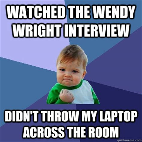 Wendy Wright Meme - watched the wendy wright interview didn t throw my laptop across the room success kid quickmeme