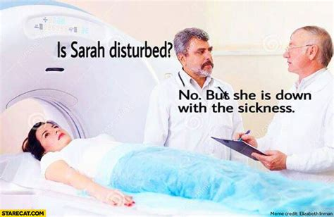 Is Sarah Disturbed? No But She Is Down With The Sickness