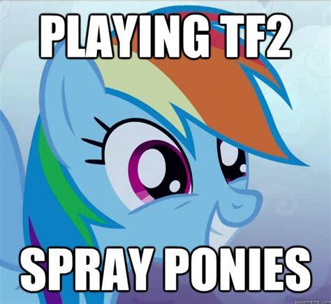 Ponies Meme - playing tf2 spray ponies rainbow dash do want quickmeme