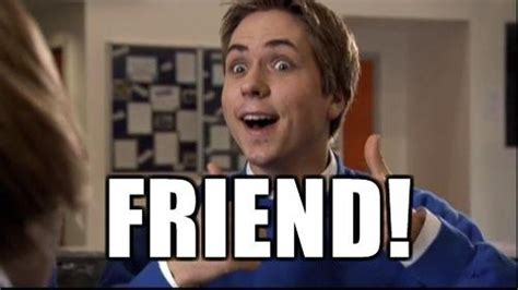 Inbetweeners Friend Meme - oooo friend our favourite memes pinterest the o jays facebook and tech