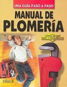 Manual De Plomeria    Plumbing Manual  Una Guia Paso A Paso