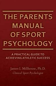 The Parents Manual Of Sport Psychology   A Practical Guide