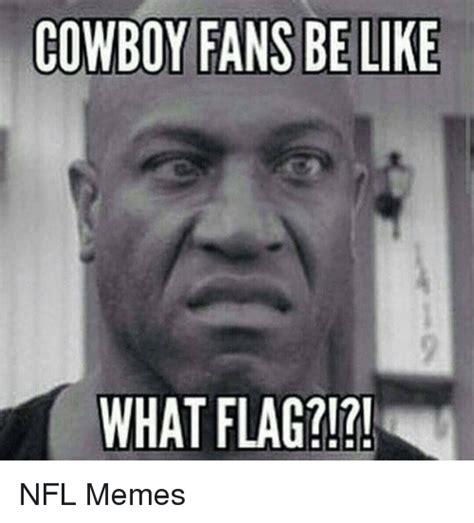 Cowboys Fans Be Like Meme - 25 best memes about cowboy be like and memes cowboy be like and memes
