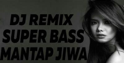 lagu dj remix super bass mp terbaru breakbeat
